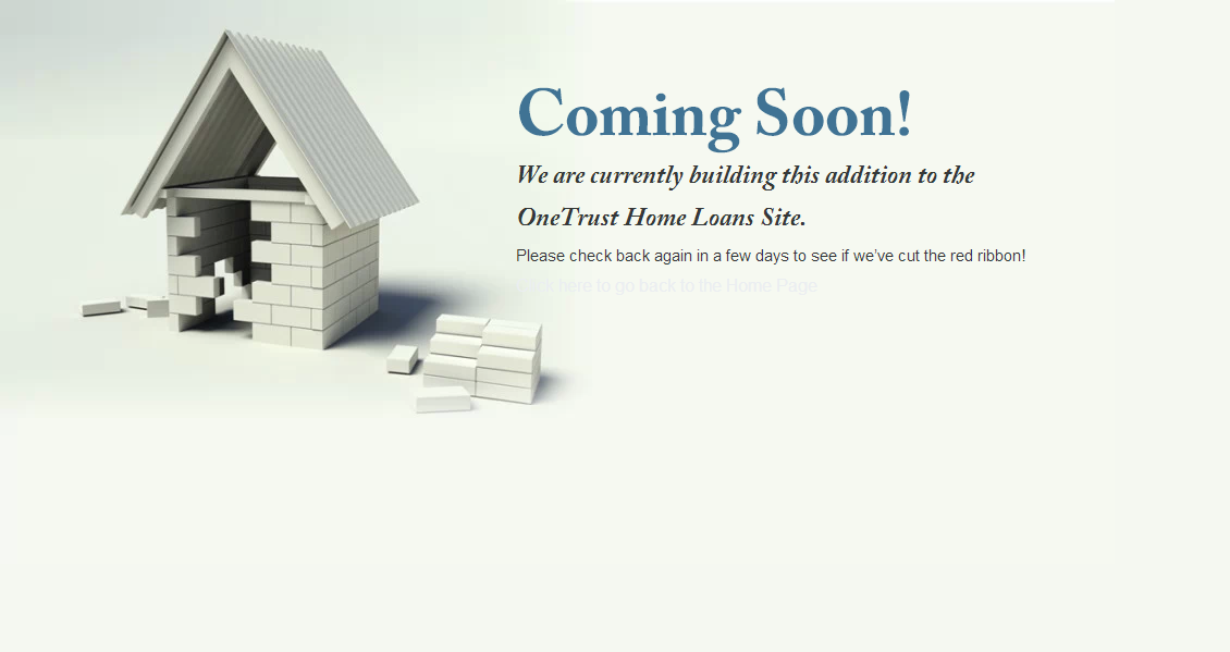 Coming Soon! We are currently building this addition to the OneTrust Home Loans Site. Please check back again in a few days to see if we have cut the red ribbon!