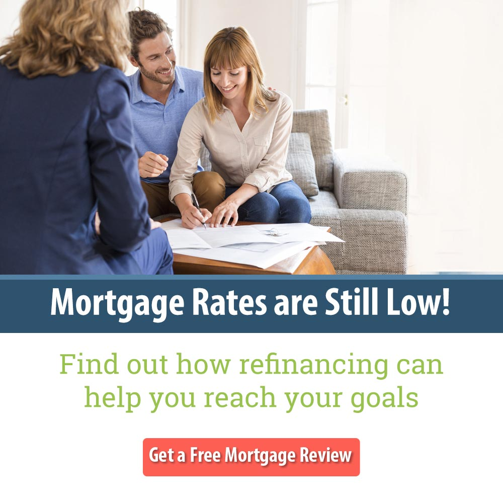 Mortgage Rates are Still Low! Find out how refinancing can help you reach your goals. Get a Free Mortgage Review.